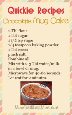 Quickie Recipes - Chocolate Mug Cake: 2 Tbl flour, 1 Tbl sugar, 1 1/2 tsp sugar, 1/4 teaspoon baking powder, 1 Tbl cocoa, pinch salt. Combine all. Mix with 2-3 Tbl water/milk in a bowl or mug. Microwave for 40-60 seconds. Let rest for 2 minutes.