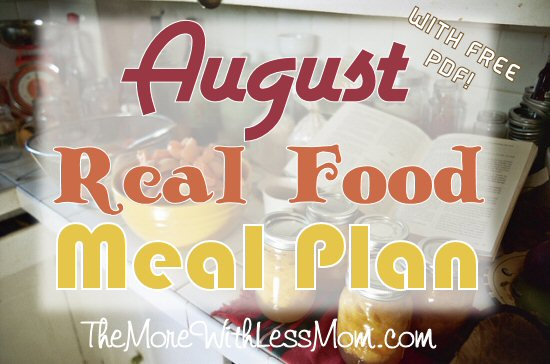 August Real Food Monthly Meal Plan from The More With Less Mom