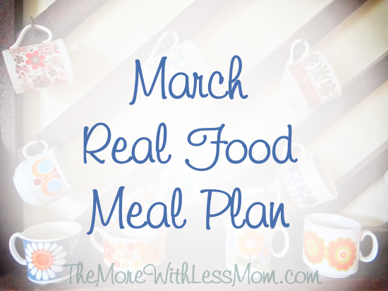 March Real Food Meal Plan from The More With Less Mom