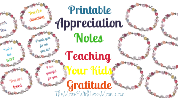 Printable Appreciation Notes - Teaching Your Kids Gratitude from The More With Less Mom