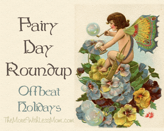 Magical Things for Fairy Day Roundup, part of the Offbeat Holidays series on The More With Less Mom