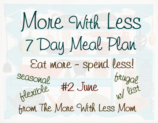 More With Less 7 Day Meal Plan #2 - seasonal, flexible, frugal, low waste, real food 7 day meal plan with printable shopping list from The More With Less Mom