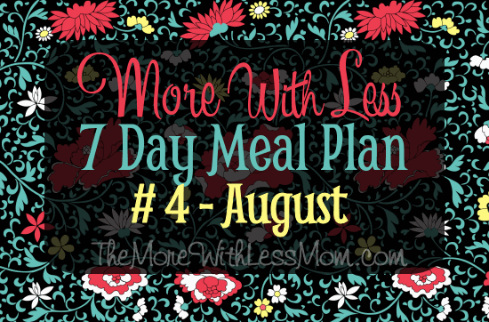 More With Less 7 Day Meal Plan #4- seasonal, flexible, frugal, low waste, real food week-long meal plan with printable shopping list from The More With Less Mom