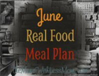 June Real Food Meal Plan – Flexible, Frugal Monthly Meal Plan With Printable Calendar from Poor as Folk