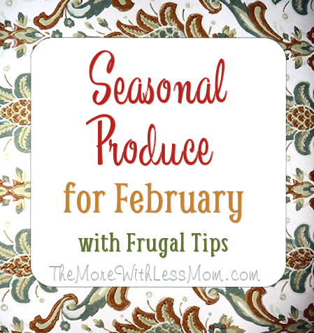 Seasonal Produce for February with Frugal Tips from The More With Less Mom
