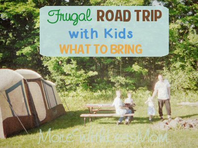 Frugal Road Trip with Kids – What to Bring from The More With Less Mom