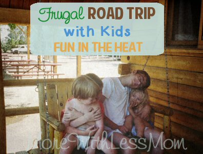 Frugal Road Trip with Kids – Fun in the Heat from The More With Less Mom
