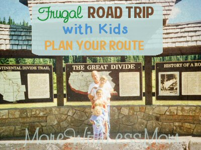 Frugal Road Trip with Kids – Plan Your Route from The More With Less Mom
