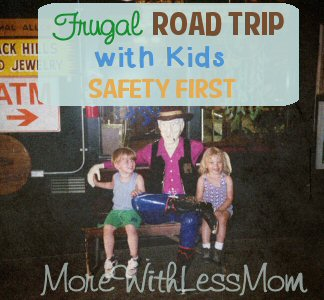 Frugal Road Trip with Kids – Safety First from The More With Less Mom