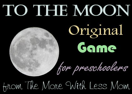 To The Moon, an Original Game for Preschoolers from The More With Less Mom