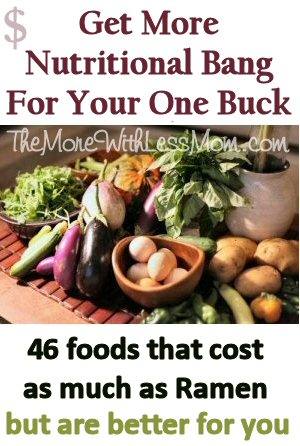 Get More Nutritional Bang for Your One Buck - 46 foods that cost as much as Ramen but are better for you from The More With Less Mom