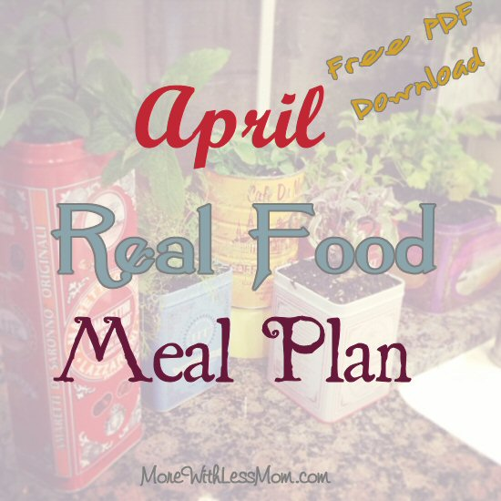April Real Food Monthly Meal Plan from The More With Less Mom