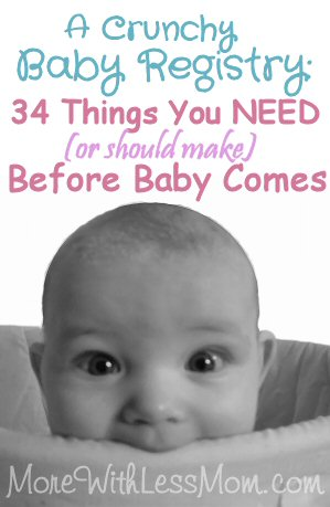 A Crunchy Baby Registry:  Safety: 34 Things You NEED (or should make) Before Baby Comes from The More With Less Mom. Baby supply list for frugal moms, hippies, poor people, and mothers of oopsies.