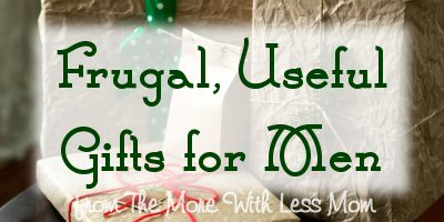 38 Frugal, Useful Gifts for Men from The More With Less Mom