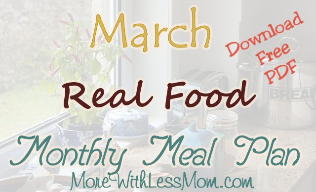 March Real Food Monthly Meal Plan from The More With Less Mom
