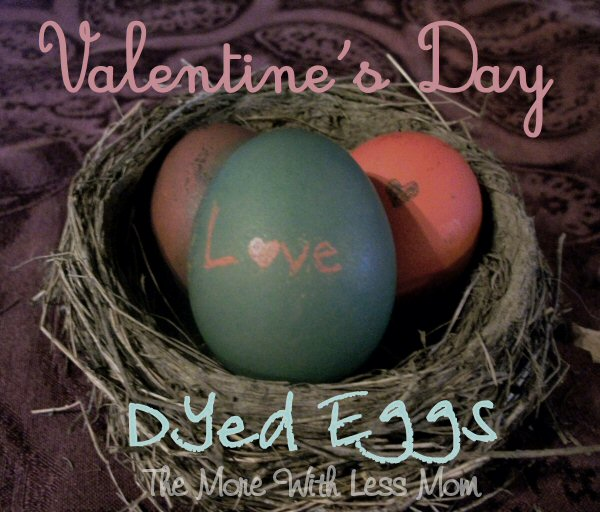 Valentine's Day Dyed Eggs from The More With Less Mom