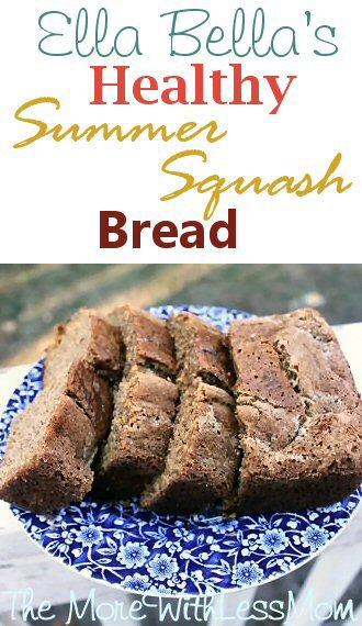 Ella Bellas Healthy Summer Squash Bread Recipe from The More With Less Mom