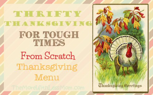 Thrifty Thanksgiving for Tough Times - From Scratch Frugal Thanksgiving Menu from The More With Less Mom