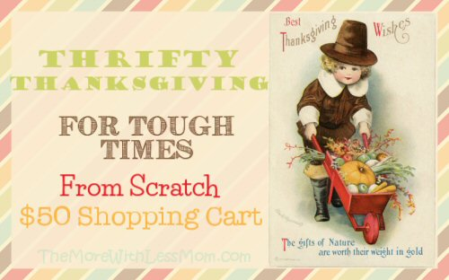 Thrifty Thanksgiving for Tough Times - From Scratch Frugal $50 Shopping Cart from The More with Less Mom