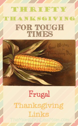 Thrifty Thanksgiving for Tough Times - Frugal Thanksgiving Links from The More With Less Mom