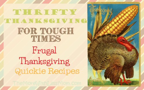 Thrifty Thanksgiving for Tough Times - Frugal Thanksgiving Quickie Recipes from The More With Less Mom